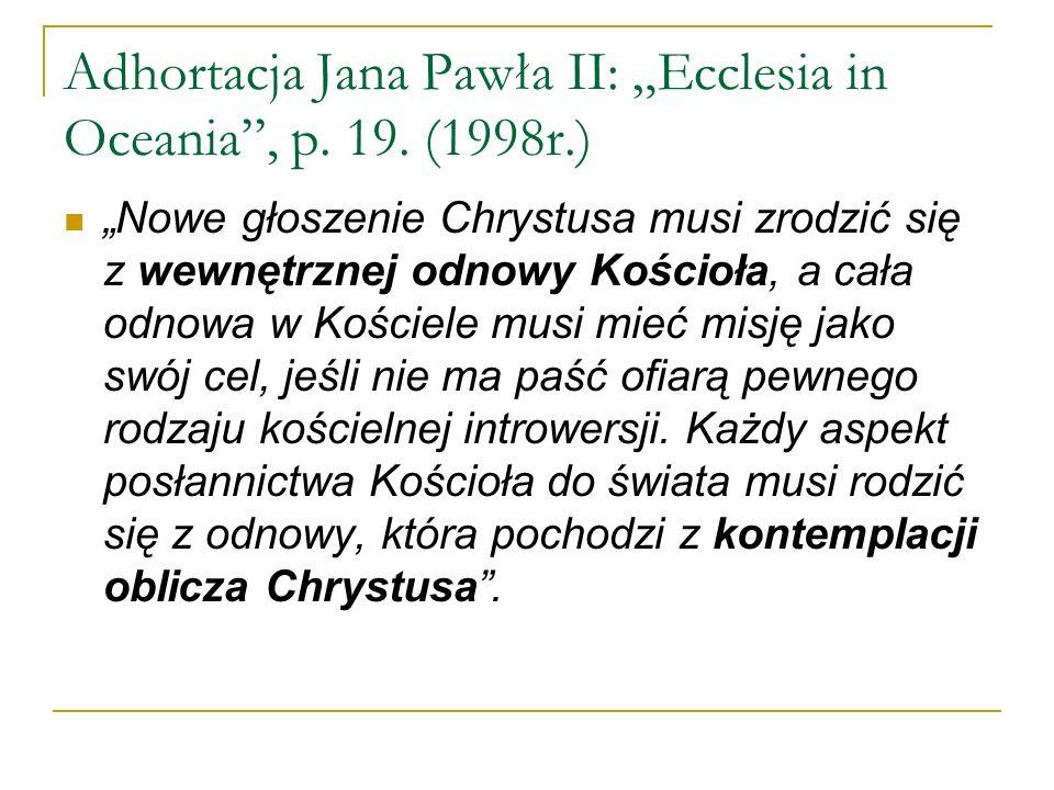 Adhortacja Jana Pawła II: Ecclesia in Oceania, p. 19. (1998r.) Nowe głoszenie Chrystusa musi zrodzić się z wewnętrznej odnowy Kościoła, a cała odnowa