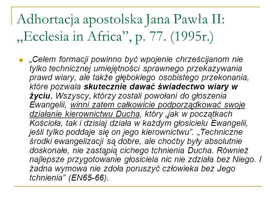 Adhortacja apostolska Jana Pawła II: Ecclesia in Africa, p. 77. (1995r.) Celem formacji powinno być wpojenie chrześcijanom nie tylko technicznej umiej