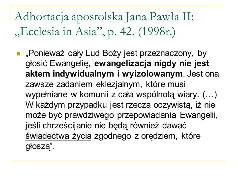 Adhortacja apostolska Jana Pawła II: Ecclesia in Asia, p. 42. (1998r.) Ponieważ cały Lud Boży jest przeznaczony, by głosić Ewangelię, ewangelizacja ni