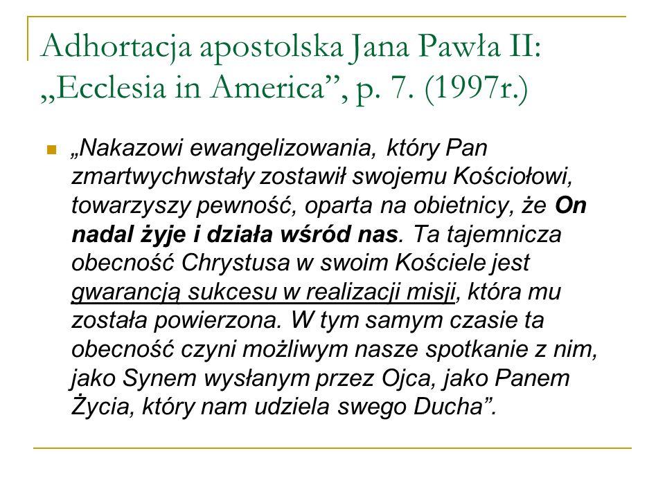 Adhortacja apostolska Jana Pawła II: Ecclesia in America, p. 7. (1997r.) Nakazowi ewangelizowania, który Pan zmartwychwstały zostawił swojemu Kościoło