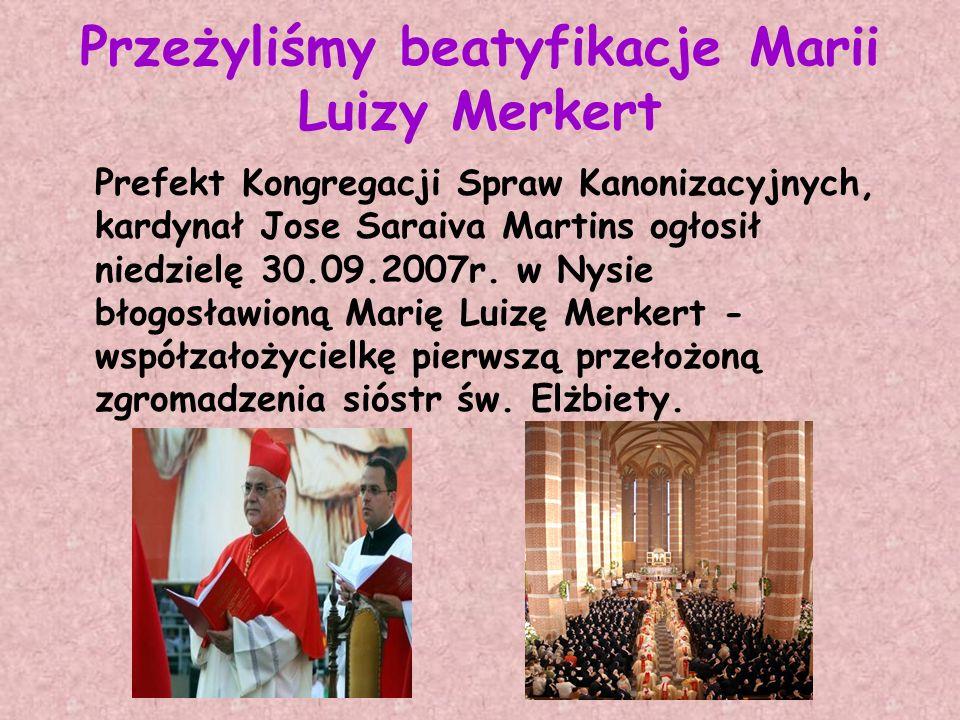 Przeżyliśmy beatyfikacje Marii Luizy Merkert Prefekt Kongregacji Spraw Kanonizacyjnych, kardynał Jose Saraiva Martins ogłosił niedzielę 30.09.2007r. w