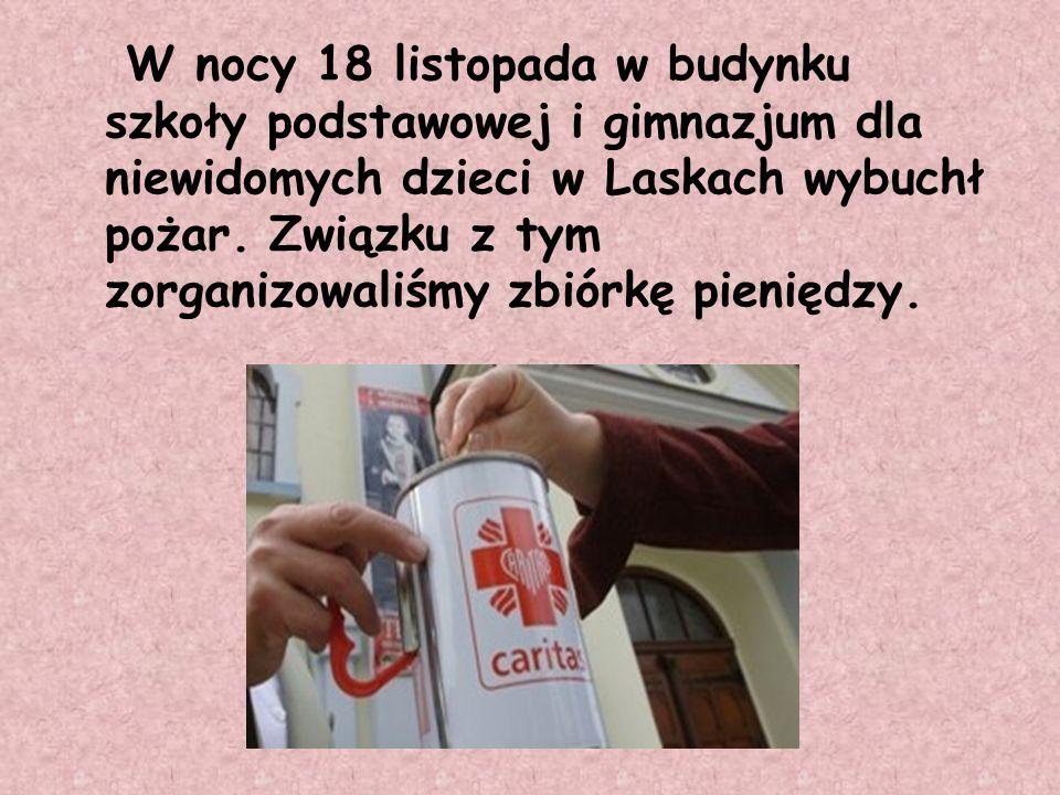 W nocy 18 listopada w budynku szkoły podstawowej i gimnazjum dla niewidomych dzieci w Laskach wybuchł pożar. Związku z tym zorganizowaliśmy zbiórkę pi