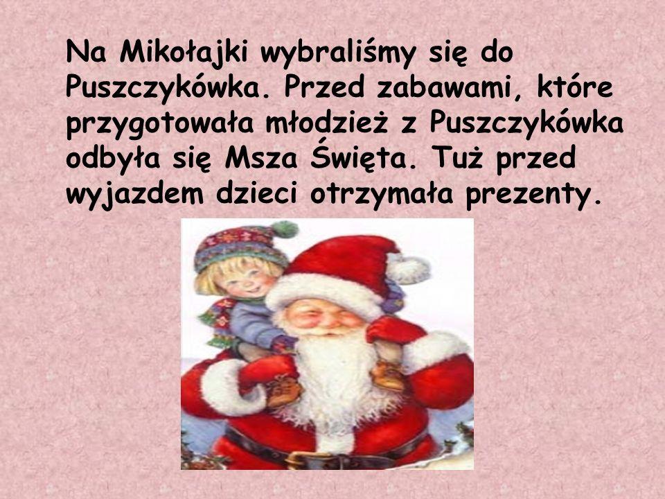 Na Mikołajki wybraliśmy się do Puszczykówka. Przed zabawami, które przygotowała młodzież z Puszczykówka odbyła się Msza Święta. Tuż przed wyjazdem dzi