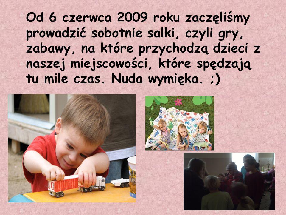 Od 6 czerwca 2009 roku zaczęliśmy prowadzić sobotnie salki, czyli gry, zabawy, na które przychodzą dzieci z naszej miejscowości, które spędzają tu mil