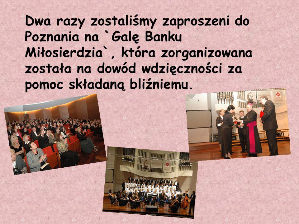 Dwa razy zostaliśmy zaproszeni do Poznania na `Galę Banku Miłosierdzia`, która zorganizowana została na dowód wdzięczności za pomoc składaną bliźniemu