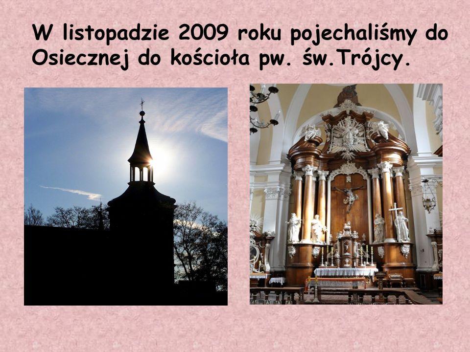 W listopadzie 2009 roku pojechaliśmy do Osiecznej do kościoła pw. św.Trójcy.