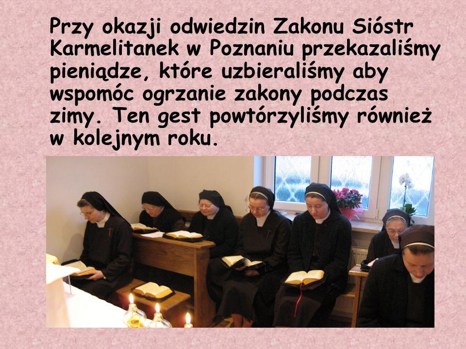 Przy okazji odwiedzin Zakonu Sióstr Karmelitanek w Poznaniu przekazaliśmy pieniądze, które uzbieraliśmy aby wspomóc ogrzanie zakony podczas zimy. Ten