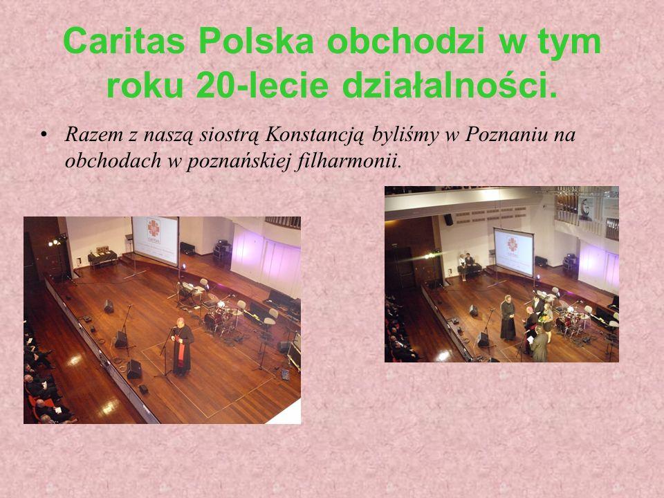 Caritas Polska obchodzi w tym roku 20-lecie działalności. Razem z naszą siostrą Konstancją byliśmy w Poznaniu na obchodach w poznańskiej filharmonii.