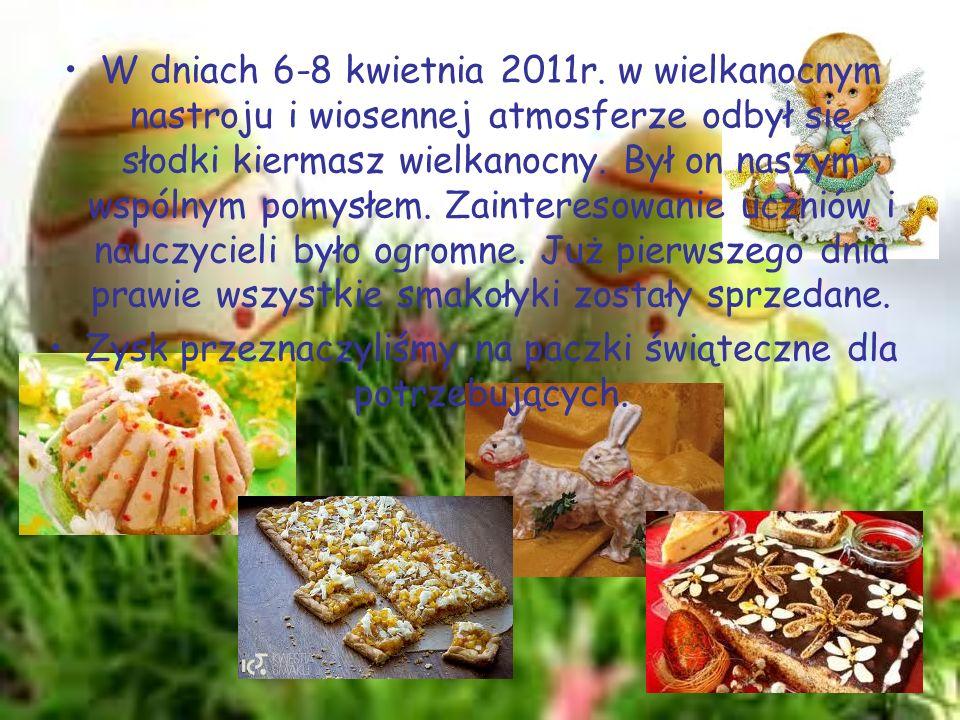 W dniach 6-8 kwietnia 2011r. w wielkanocnym nastroju i wiosennej atmosferze odbył się słodki kiermasz wielkanocny. Był on naszym wspólnym pomysłem. Za