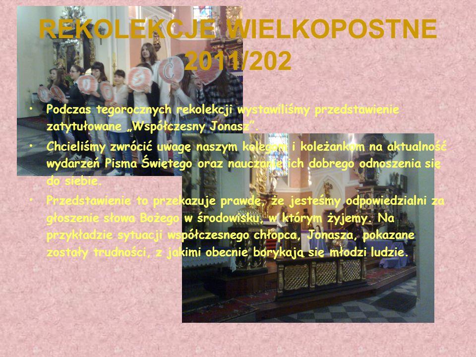 REKOLEKCJE WIELKOPOSTNE 2011/202 Podczas tegorocznych rekolekcji wystawiliśmy przedstawienie zatytułowane Współczesny Jonasz. Chcieliśmy zwrócić uwagę