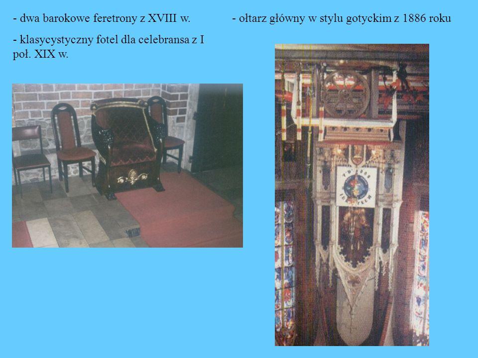 - dwa barokowe feretrony z XVIII w. - klasycystyczny fotel dla celebransa z I poł. XIX w. - ołtarz główny w stylu gotyckim z 1886 roku