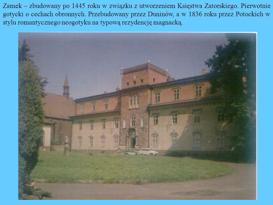 Zamek – zbudowany po 1445 roku w związku z utworzeniem Księstwa Zatorskiego. Pierwotnie gotycki o cechach obronnych. Przebudowany przez Duninów, a w 1