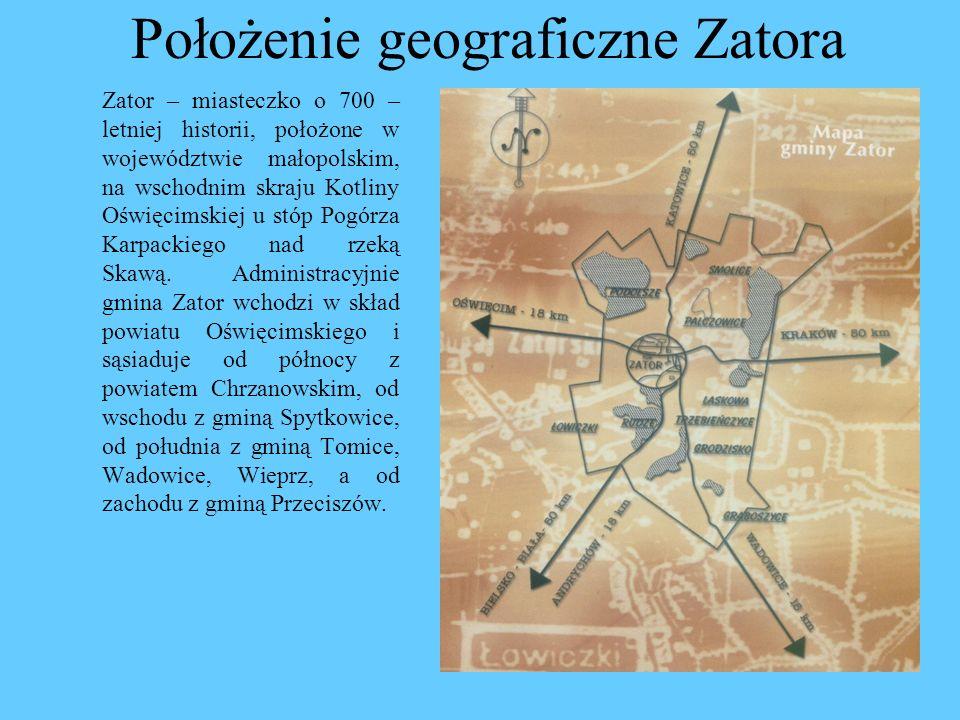 Położenie geograficzne Zatora Zator – miasteczko o 700 – letniej historii, położone w województwie małopolskim, na wschodnim skraju Kotliny Oświęcimsk