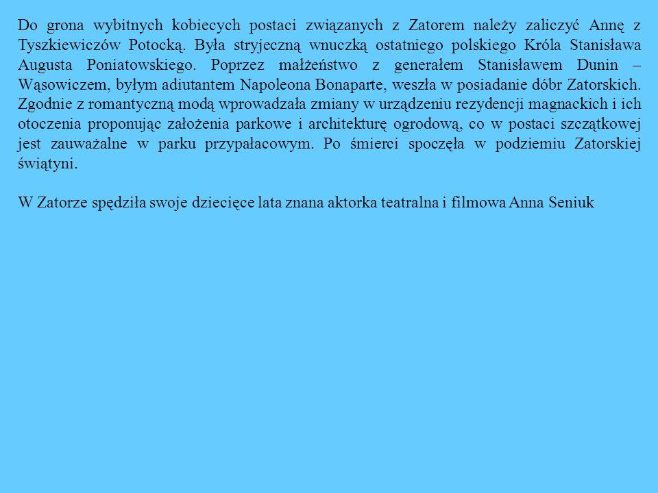 Do grona wybitnych kobiecych postaci związanych z Zatorem należy zaliczyć Annę z Tyszkiewiczów Potocką. Była stryjeczną wnuczką ostatniego polskiego K