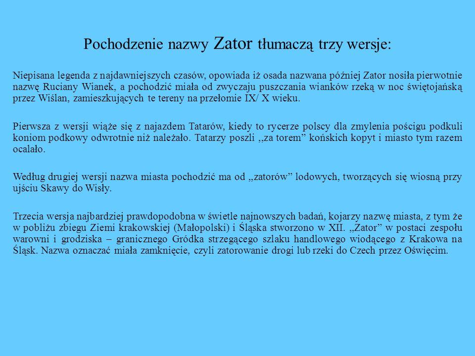 Historia miasta Zator istniał już jako wieś książęca w księstwie krakowskim w 1179 roku.