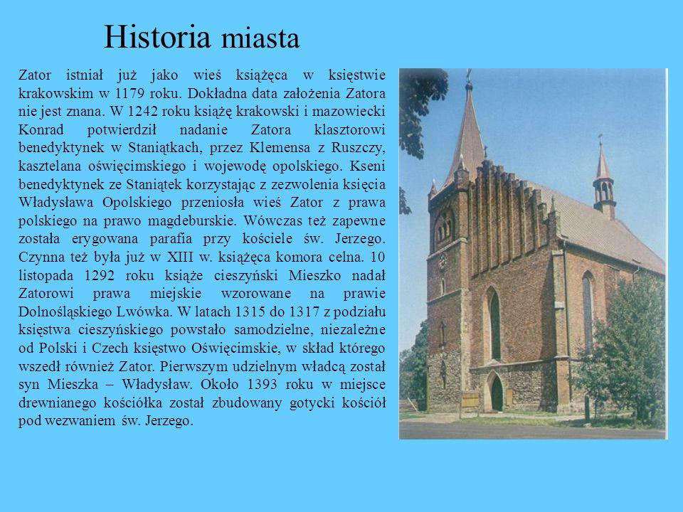 Historia miasta Zator istniał już jako wieś książęca w księstwie krakowskim w 1179 roku. Dokładna data założenia Zatora nie jest znana. W 1242 roku ks