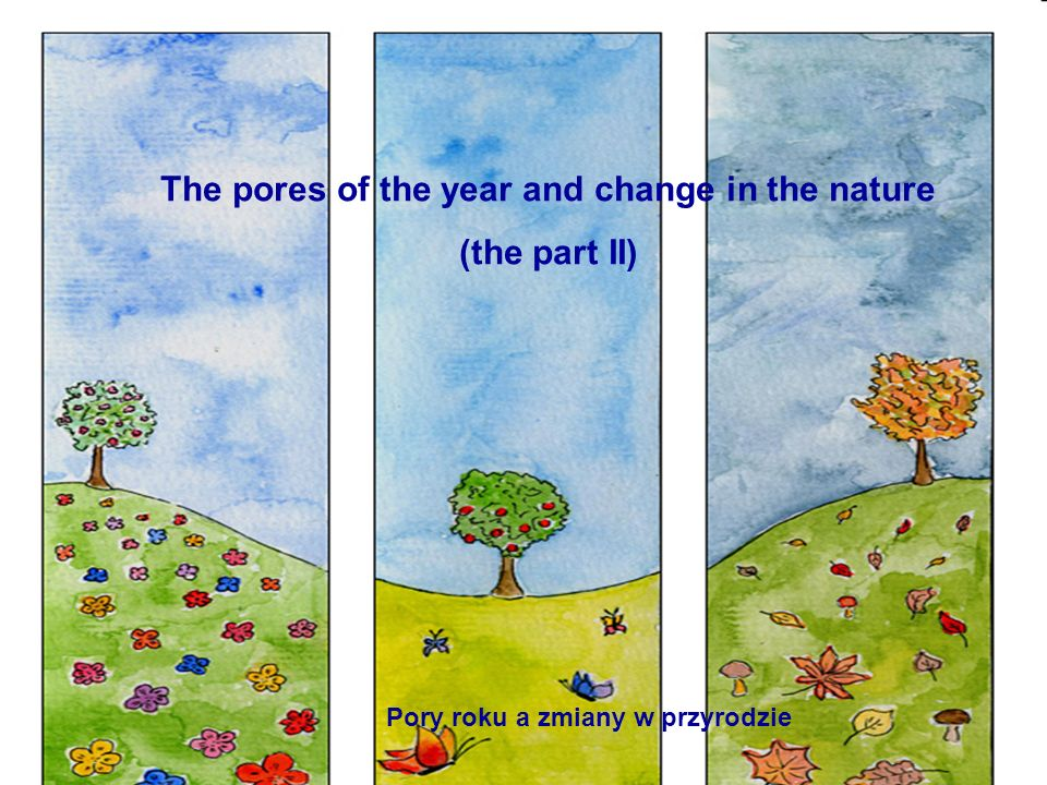 The pores of the year and change in the nature (the part II) Pory roku a zmiany w przyrodzie