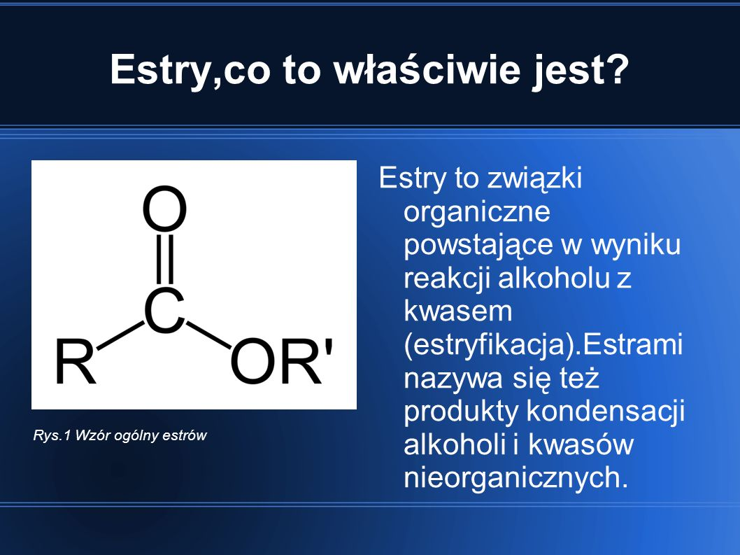 Estry,co to właściwie jest? Estry to związki organiczne powstające w wyniku reakcji alkoholu z kwasem (estryfikacja).Estrami nazywa się też produkty k