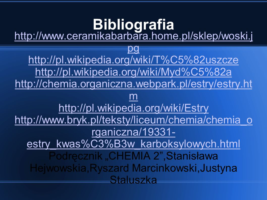 Bibliografia http://www.ceramikabarbara.home.pl/sklep/woski.j pg http://pl.wikipedia.org/wiki/T%C5%82uszcze http://pl.wikipedia.org/wiki/Myd%C5%82a ht