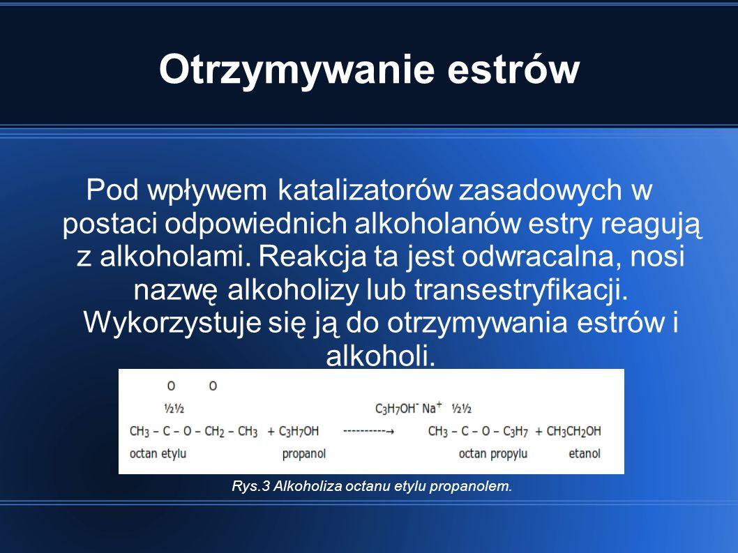 Otrzymywanie estrów Pod wpływem katalizatorów zasadowych w postaci odpowiednich alkoholanów estry reagują z alkoholami. Reakcja ta jest odwracalna, no