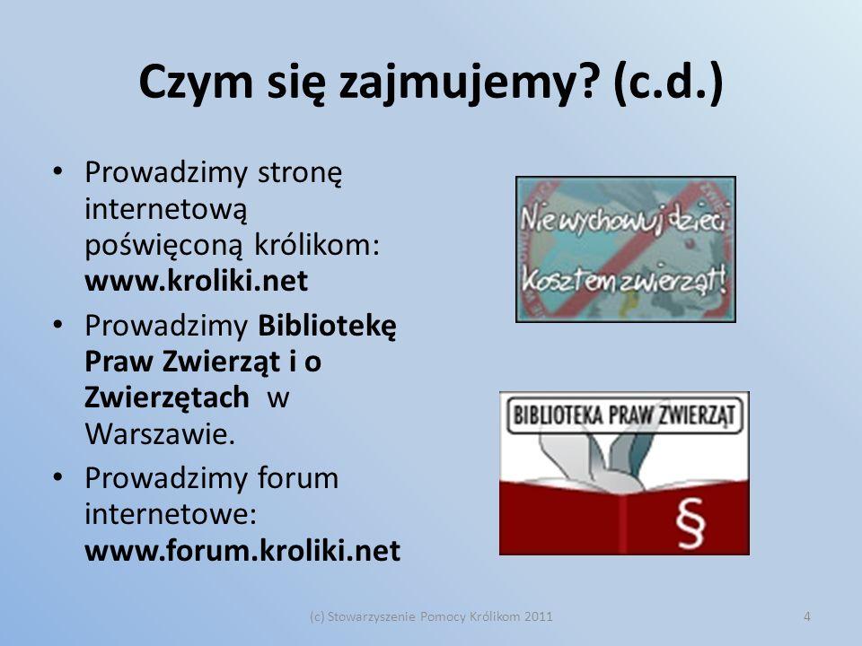 Czym się zajmujemy? (c.d.) Prowadzimy stronę internetową poświęconą królikom: www.kroliki.net Prowadzimy Bibliotekę Praw Zwierząt i o Zwierzętach w Wa