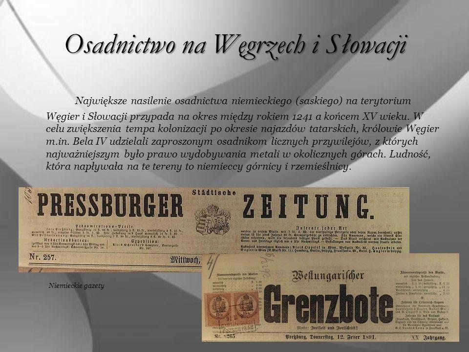 Osadnictwo na Węgrzech i Słowacji Największe nasilenie osadnictwa niemieckiego (saskiego) na terytorium Węgier i Słowacji przypada na okres między rok