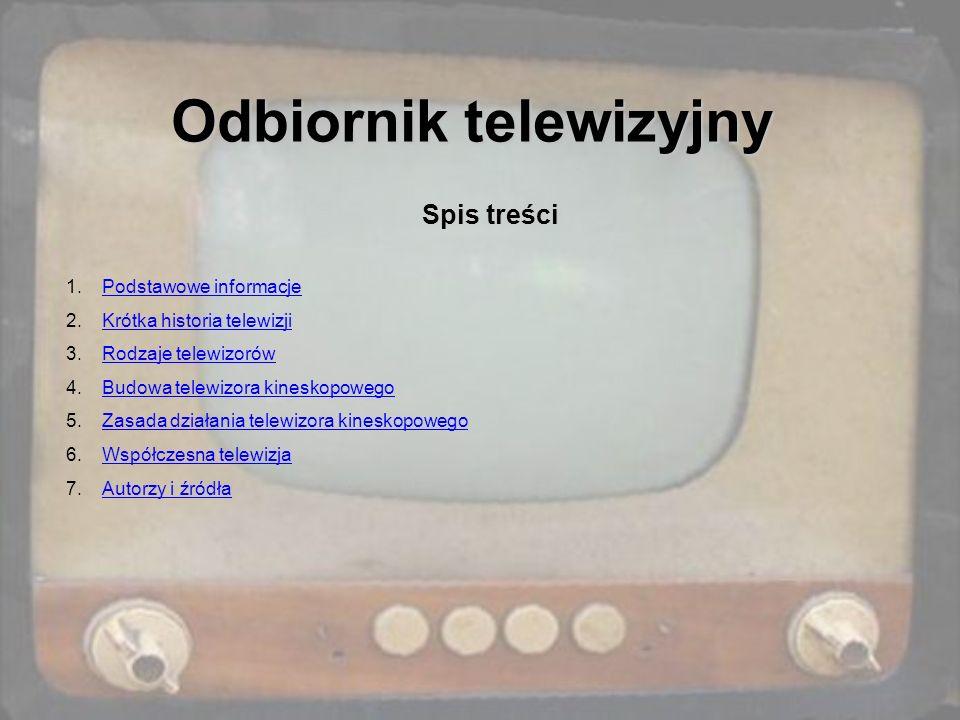 Odbiornik telewizyjny Spis treści 1.Podstawowe informacjePodstawowe informacje 2.Krótka historia telewizjiKrótka historia telewizji 3.Rodzaje telewizo