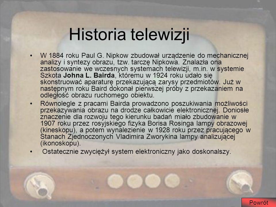 Historia telewizji W 1884 roku Paul G. Nipkow zbudował urządzenie do mechanicznej analizy i syntezy obrazu, tzw. tarczę Nipkowa. Znalazła ona zastosow