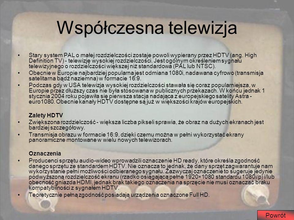 Współczesna telewizja Stary system PAL o małej rozdzielczości zostaje powoli wypierany przez HDTV (ang. High Definition TV) - telewizję wysokiej rozdz