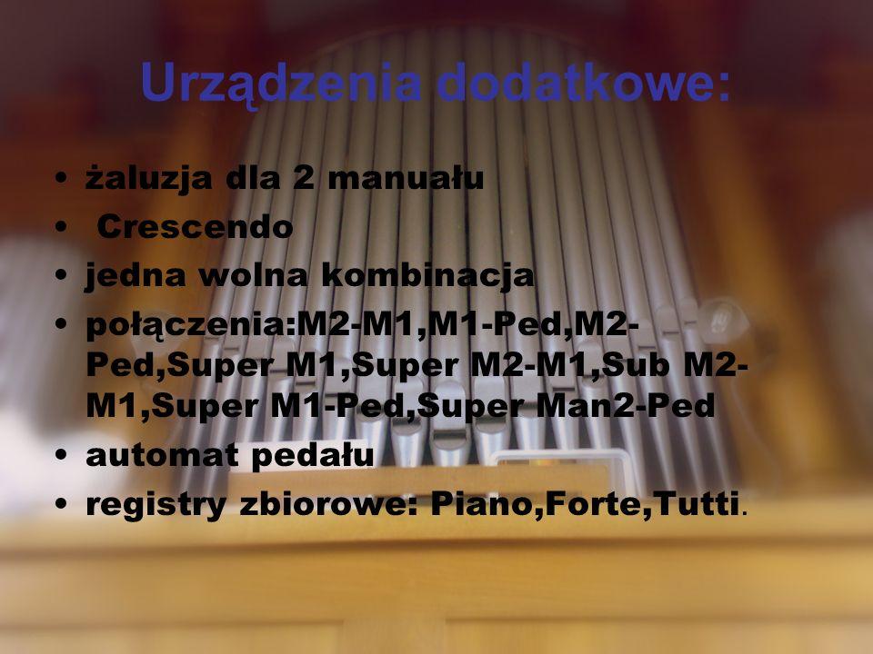 Urządzenia dodatkowe: żaluzja dla 2 manuału Crescendo jedna wolna kombinacja połączenia:M2-M1,M1-Ped,M2- Ped,Super M1,Super M2-M1,Sub M2- M1,Super M1-