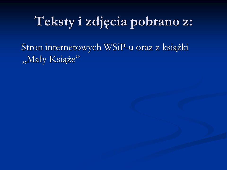 Teksty i zdjęcia pobrano z: Stron internetowych WSiP-u oraz z książki Mały Książe Stron internetowych WSiP-u oraz z książki Mały Książe