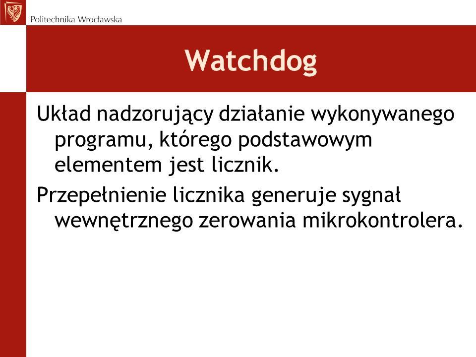 Watchdog Układ nadzorujący działanie wykonywanego programu, którego podstawowym elementem jest licznik. Przepełnienie licznika generuje sygnał wewnętr