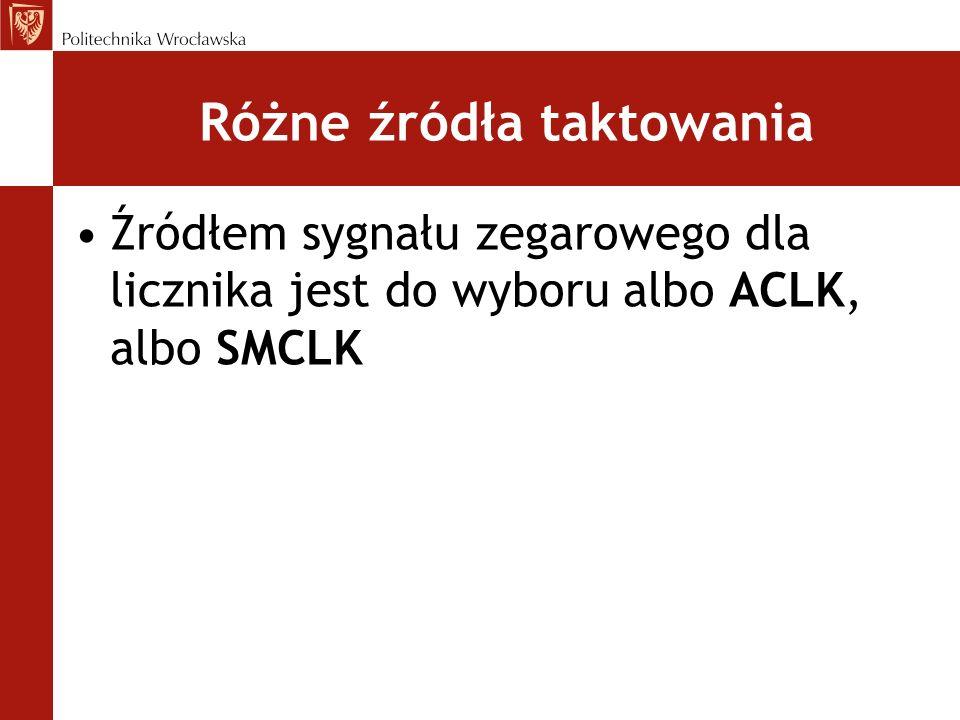 Różne źródła taktowania Źródłem sygnału zegarowego dla licznika jest do wyboru albo ACLK, albo SMCLK