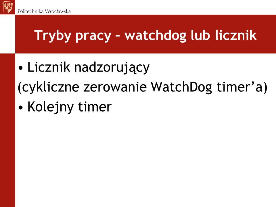 Tryby pracy – watchdog lub licznik Licznik nadzorujący (cykliczne zerowanie WatchDog timera) Kolejny timer