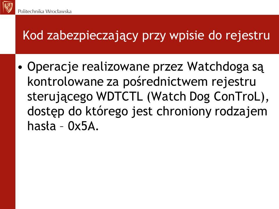 Kod zabezpieczający przy wpisie do rejestru Operacje realizowane przez Watchdoga są kontrolowane za pośrednictwem rejestru sterującego WDTCTL (Watch D