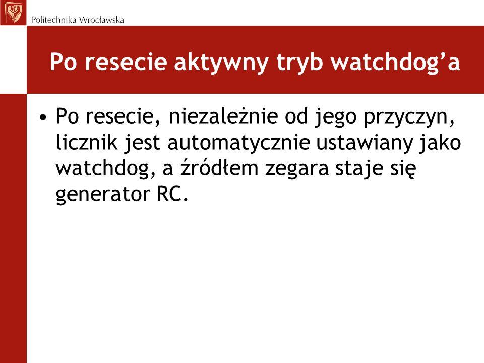 Rejestry Watchdoga WDTHOLD – 0 – watchdog aktywny, 1 – watchdog zablokowany WDTNMIES – 0 – NMI na zbocze narastające, 1 – NMI na zbocze opadające WDTNMI - 0 – reset, 1 – NMI WDTTMSEL - 0 – tryb watchdoga, 1 – tryb licznika WDTCNTCL – 1 – zerowanie licznika WDTSSEL - 0 – SMCLK, 1 – ACLK WDTIS - 00- f/32768, - 01 – f/8192 - 10 – f/512 - 11 – f/64