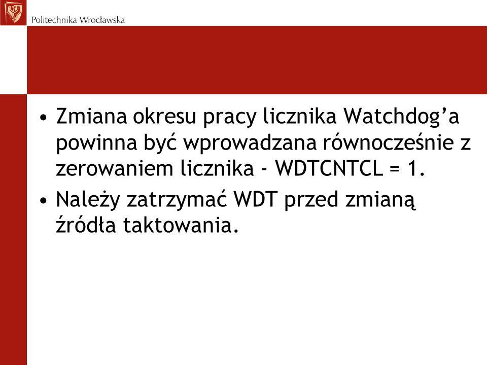 Zmiana okresu pracy licznika Watchdoga powinna być wprowadzana równocześnie z zerowaniem licznika - WDTCNTCL = 1. Należy zatrzymać WDT przed zmianą źr
