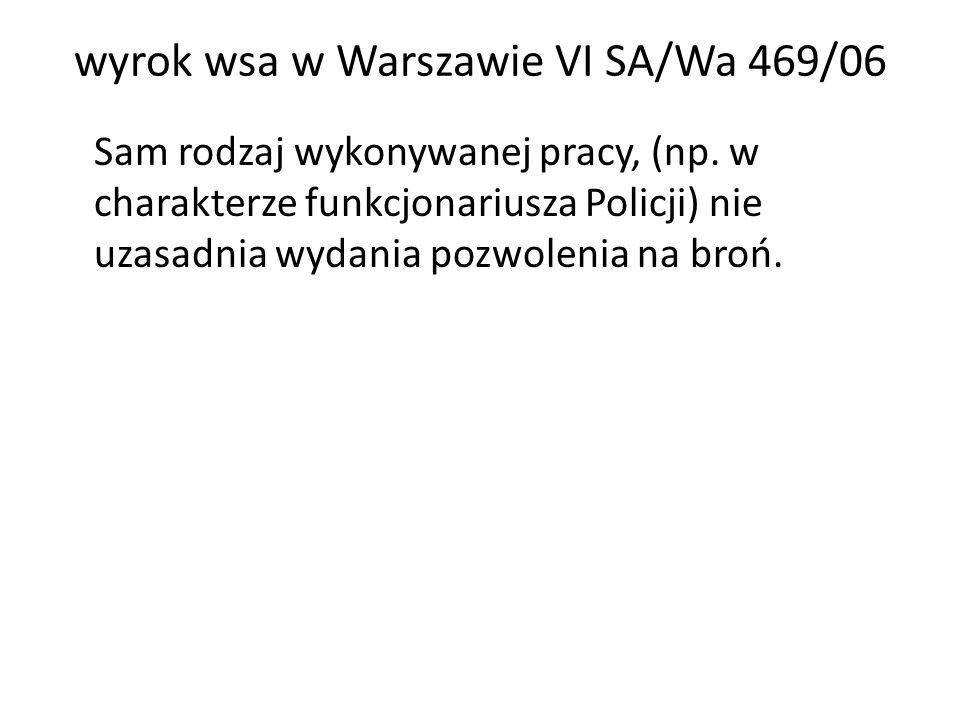 wyrok wsa w Warszawie VI SA/Wa 469/06 Sam rodzaj wykonywanej pracy, (np. w charakterze funkcjonariusza Policji) nie uzasadnia wydania pozwolenia na br
