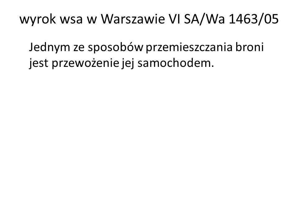 wyrok wsa w Warszawie VI SA/Wa 1463/05 Jednym ze sposobów przemieszczania broni jest przewożenie jej samochodem.