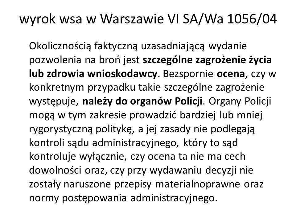 wyrok wsa w Warszawie VI SA/Wa 1056/04 Okolicznością faktyczną uzasadniającą wydanie pozwolenia na broń jest szczególne zagrożenie życia lub zdrowia w