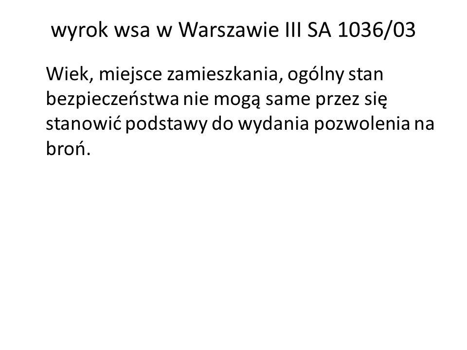 wyrok wsa w Warszawie III SA 1036/03 Wiek, miejsce zamieszkania, ogólny stan bezpieczeństwa nie mogą same przez się stanowić podstawy do wydania pozwo