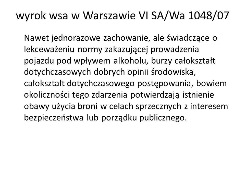 wyrok wsa w Warszawie VI SA/Wa 1048/07 Nawet jednorazowe zachowanie, ale świadczące o lekceważeniu normy zakazującej prowadzenia pojazdu pod wpływem a