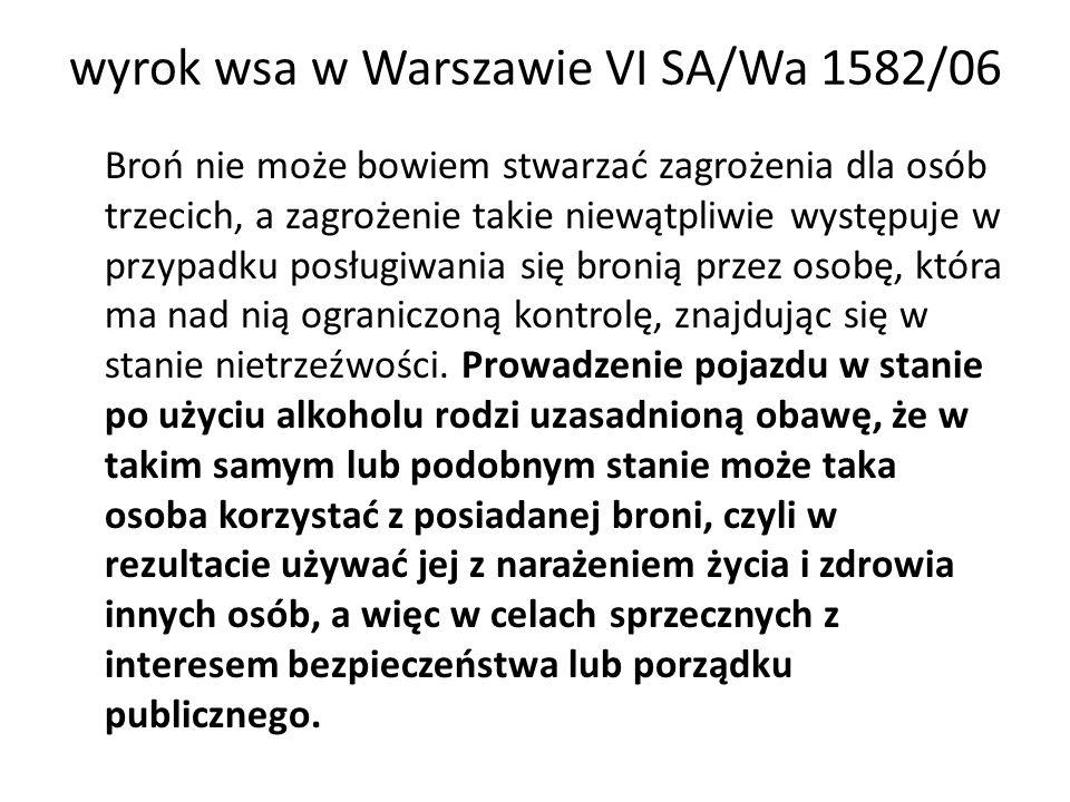 wyrok wsa w Warszawie VI SA/Wa 1582/06 Broń nie może bowiem stwarzać zagrożenia dla osób trzecich, a zagrożenie takie niewątpliwie występuje w przypad