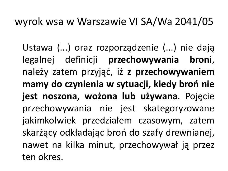 wyrok wsa w Warszawie VI SA/Wa 2041/05 Ustawa (...) oraz rozporządzenie (...) nie dają legalnej definicji przechowywania broni, należy zatem przyjąć,