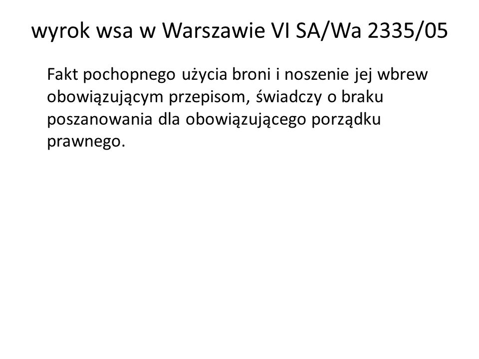 wyrok wsa w Warszawie VI SA/Wa 2335/05 Fakt pochopnego użycia broni i noszenie jej wbrew obowiązującym przepisom, świadczy o braku poszanowania dla ob