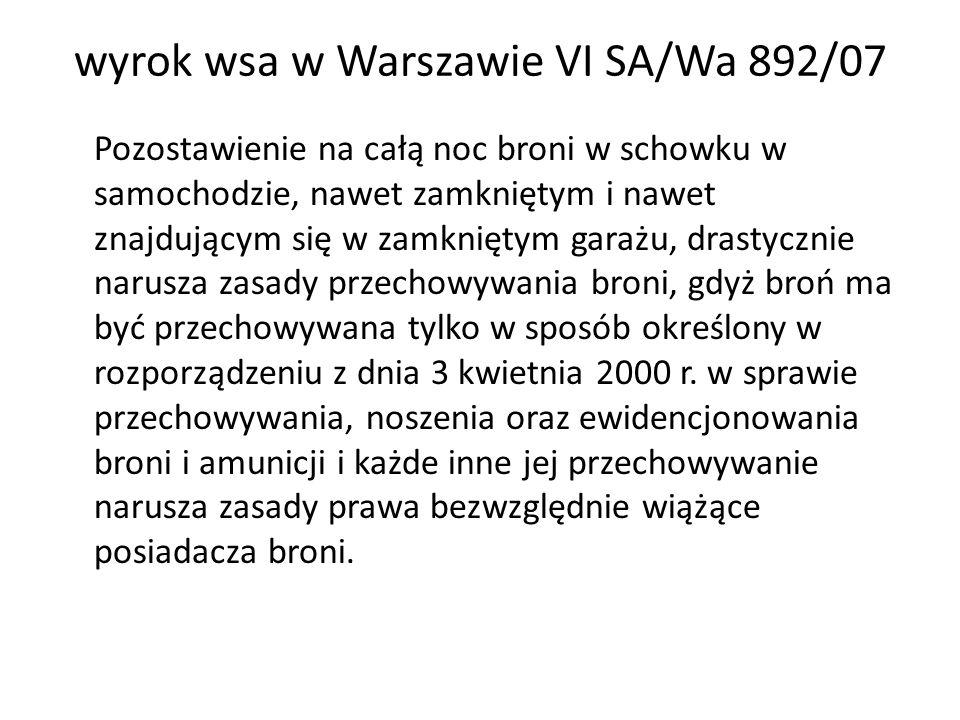 wyrok wsa w Warszawie VI SA/Wa 892/07 Pozostawienie na całą noc broni w schowku w samochodzie, nawet zamkniętym i nawet znajdującym się w zamkniętym g