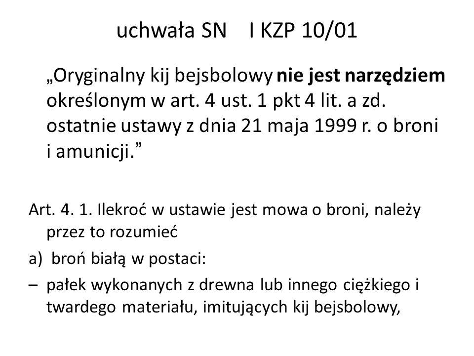 uchwała SN I KZP 10/01 Oryginalny kij bejsbolowy nie jest narzędziem określonym w art. 4 ust. 1 pkt 4 lit. a zd. ostatnie ustawy z dnia 21 maja 1999 r