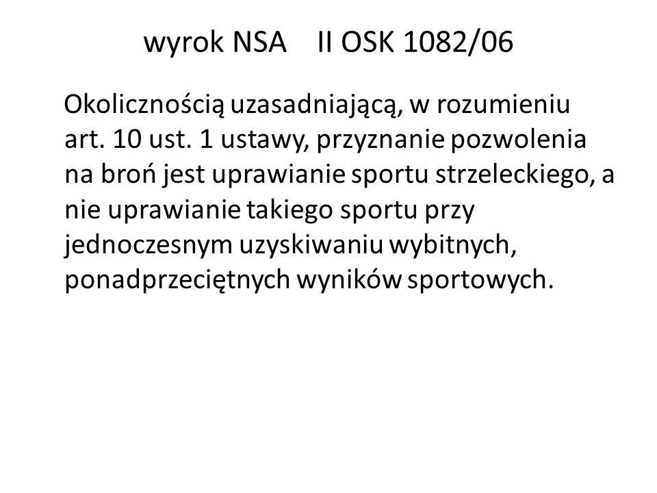 wyrok NSA II OSK 1082/06 Okolicznością uzasadniającą, w rozumieniu art. 10 ust. 1 ustawy, przyznanie pozwolenia na broń jest uprawianie sportu strzele