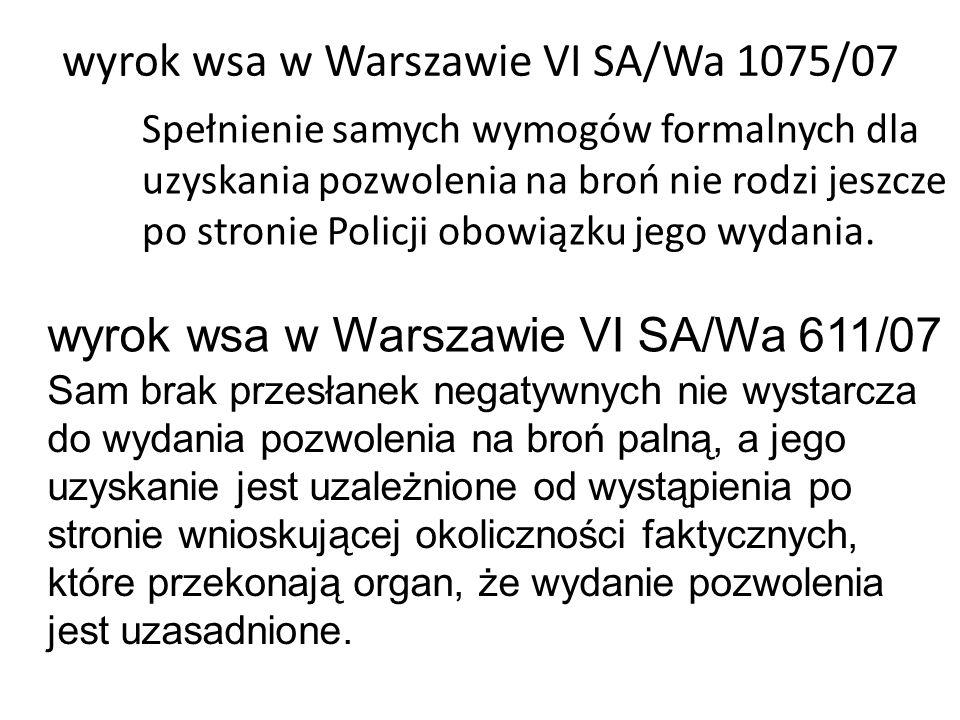wyrok wsa w Warszawie VI SA/Wa 1075/07 Spełnienie samych wymogów formalnych dla uzyskania pozwolenia na broń nie rodzi jeszcze po stronie Policji obow