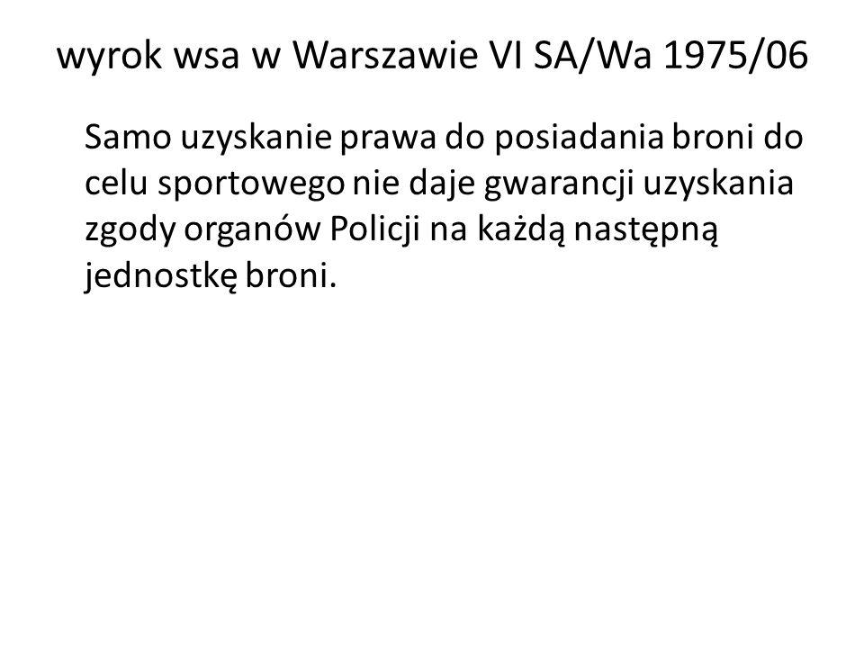 wyrok wsa w Warszawie VI SA/Wa 1975/06 Samo uzyskanie prawa do posiadania broni do celu sportowego nie daje gwarancji uzyskania zgody organów Policji